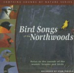 Bird Songs of the Northwoods (Soothing Sounds of Nature) - Stan Tekiela