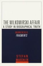The Wilkomirski Affair: A Study in Biographical Truth - Stefan Maechler, Stefan Machler, John E. Woods