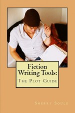 Fiction Writing Tools: The Plot Guide - Sherry Soule