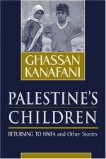 Palestine's Children: Returning to Haifa & Other Stories - غسان كنفاني, Ghassan Kanafani, Barbara Harlow, Karen E. Riley