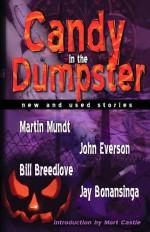 Candy in the Dumpster - Bill Breedlove, Mort Castle, Jay Bonansinga, John Everson, Martin Mundt