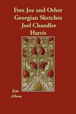 Free Joe and Other Georgian Sketches - Joel Chandler Harris