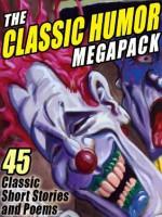 The Classic Humor Megapack - O. Henry, Saki, Ellis Parker Butler, Edgar Allan Poe, Edward Everett Hale, Washington Irving, James Whitcomb Riley, Frank R. Stockton, Bret Harte, May Isabel Fisk, Mark Twain