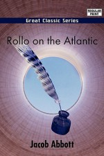 Rollo on the Atlantic - Jacob Abbott