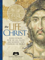 The Life of Christ - The American Bible Society