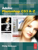 Adobe Photoshop CS3 A-Z: Tools and Features Illustrated Ready Reference - Philip Andrews