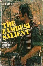 The Zambesi Salient: Conflict In Southern Africa - Al J. Venter