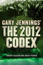 The 2012 Codex - Gary Jennings, Robert Gleason, Junius Podrug