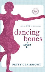 Dancing Bones: Living Lively in the Valley - Patsy Clairmont