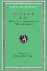 Plutarch: Lives, Vol. III, Pericles and Fabius Maximus. Nicias and Crassus (Loeb Classical Library) (Volume III) - Plutarch, Bernadotte Perrin