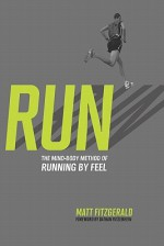 RUN: The Mind-Body Method of Running by Feel - Matt Fitzgerald