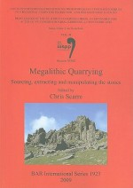 Megalithic Quarrying: Sourcing, Extracting and Manipulating the Stones - Christopher Scarre