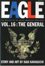 Eagle:The Making Of An Asian-American President, Vol. 16: The General - Hidenori Kusaka, Mato, Kaiji Kawaguchi