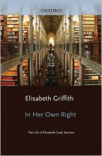 In Her Own Right: The Life of Elizabeth Cady Stanton - Elisabeth Griffith, Elizabeth Cady Stanton