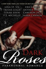 Dark Roses: Eight Best-Selling Authors of Paranormal Romance - Lola St.Vil, Erica Cope, Trisha Leigh, Anthea Sharp, Terah Edun, Cameron Jace, P.T. Michelle, Sarra Cannon