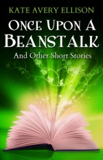 Once Upon a Beanstalk - Kate Avery Ellison