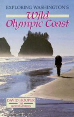 Exploring Washington's Wild Olympic Coast - David Hooper