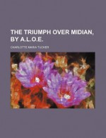 The Triumph Over Midian, by A.L.O.E. - Charlotte Maria Tucker