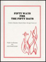 Fifty Ways For The Fifty Days: Creative Education Activities For Easter Through Pentecost - Phyllis Vos Wezeman, Jude Dennis Fournier