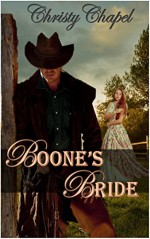 Boone's Bride: (A Courage and Cowboys Mail Order Bride Romance) - Christy Chapel, Rebecca Tilley