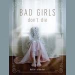 Bad Girls Don't Die: Bad Girls Don't Die Series, Book 1 - Katie Alender, Johanna Parker