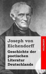 Geschichte Der Poetischen Literatur Deutschlands - Joseph von Eichendorff