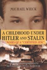 Childhood Under Hitler and Stalin: Memoirs of a 'Certified' Jew - Michael Wieck, Penny Milbouer, Siegfried Lenz