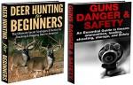 Hunting Box Set #1: Deer Hunting for Beginners & Guns Danger & Safety (Deer hunting, tracking, bagging, shooting, loading, deer hunting game, deer hunting books,guns, fishing, ammunition, rifles,) - Andreas P