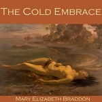The Cold Embrace - Mary Elizabeth Braddon, Cathy Dobson, Red Door Audiobooks
