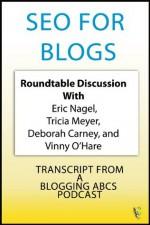 SEO For Blogs (ABCs Plus Basics for Websites and Blogs) - Vinny O'Hare, Eric Nagel, Deborah Carney, Tricia Meyer