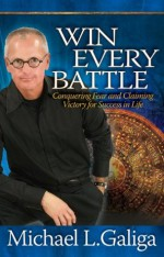 Win Every Battle - Michael L. Galiga