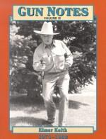 Gun Notes: Elmer Keith's Guns & Ammo Articles of the 1970s and 1980s - Elmer Keith, Craig Boddington