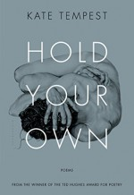 Hold Your Own: Poems - Kate Tempest