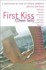 First Kiss (Then Tell): A Collection of True Lip-Locked Moments - Sarah Mlynowski, Francine Pascal, David Levithan, Micol Ostow, Naomi Shihab Nye, Shannon Hale, Donna Jo Napoli, Jon Scieszka, Roz Chast, Robin Wasserman, Paul Ruditis, Nikki Grimes, Niki Burnham, Justine Larbalestier, Lauren Myracle, Lisa Papademetriou, Leslie Margolis, P