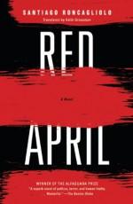 Red April: A Novel - Santiago Roncagliolo, Edith Grossman
