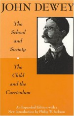 The School and Society/The Child and the Curriculum - John Dewey, Philip W. Jackson