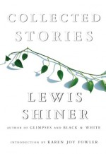 Collected Stories - Lewis Shiner, Karen Joy Fowler