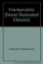 Frankenstein (Great Illustrated Classics) - Mary Wollstonecraft Shelley, Malvina G. Vogel, Pablo Marcos Studio