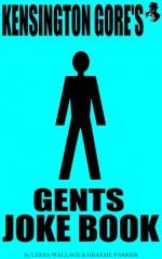 Kensington Gore's Gents Joke Book - Kensington Gore, Graeme Parker, Leesa Wallace