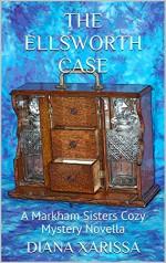 The Ellsworth Case (A Markham Sisters Cozy Mystery Novella Book 5) - Diana Xarissa