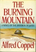 The Burning Mountain: A Novel of the Invasion of Japan - Alfred Coppel