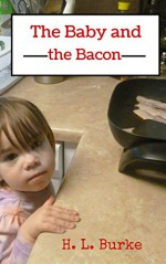 The Baby and the Bacon (Baby Claire Story Snack Book 1) - H. L. Burke