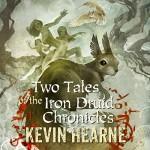 Two Tales of the Iron Druid Chronicles - Kevin Hearne, Kevin Hearne, Luke Daniels
