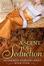 A Scent of Seduction (An Unlikely Husband Book 4) - Mary Campisi