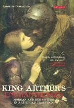 King Arthur's Enchantresses: Morgan and Her Sisters in Arthurian Tradition - Carolyne Larrington