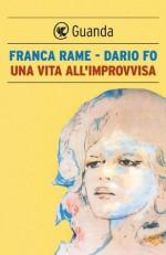 Una vita all'improvvisa (Guanda Narrativa) (Italian Edition) - Dario Fo, Franca Rame