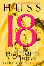 Eighteen: 18 - J.A. Huss