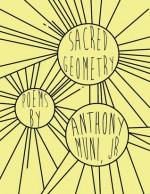 Sacred Geometry - Anthony Muni Jr.