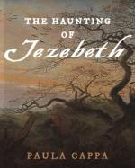The Haunting of Jezebeth - Paula Cappa