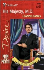 His Majesty, M.D. (Silhouette Desire, #1435) (The Royal Dumonts, #2) (Man of the Month) - Leanne Banks